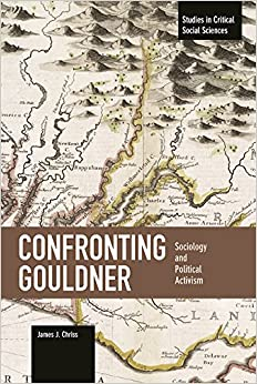 Confronting Gouldner: Sociology and Political Activism (Studies in Critical Social Sciences)