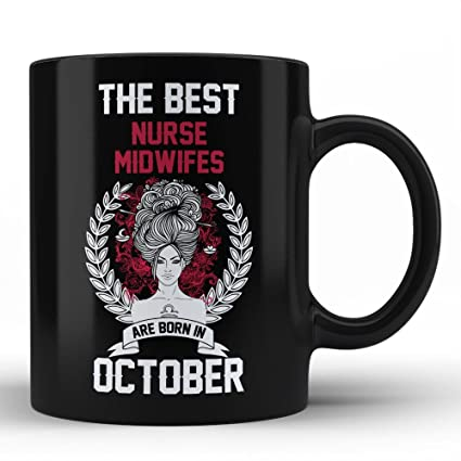 Best Nurse Midwifes Are Born In October Birthday Funny Gift Coffee Mug For Women Girls Ladies