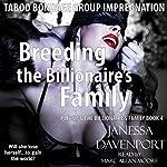 Breeding the Billionaire's Family: Taboo Bondage Group Impregnation: Pleasing the Billionaire's Family, Book 4 | Janessa Davenport