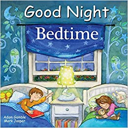 Amazon.com  Good Night Bedtime (Good Night Our World) (9781602194717)  Adam  Gamble 5b453d1d1