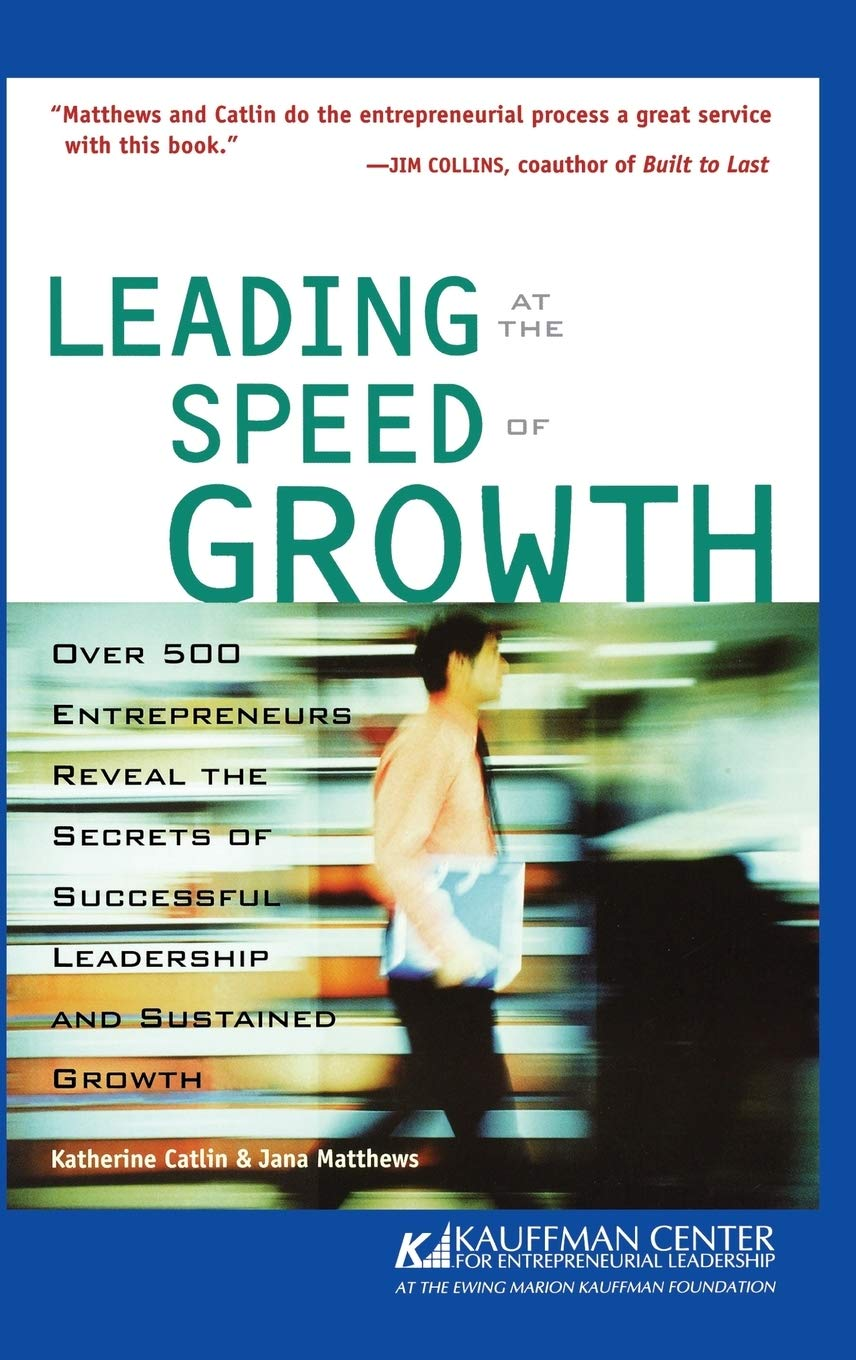 Leading at the Speed of Growth: Journey from Entrepreneur to CEO: Katherine  Catlin, Jana Matthews: 0785555061835: Amazon.com: Books