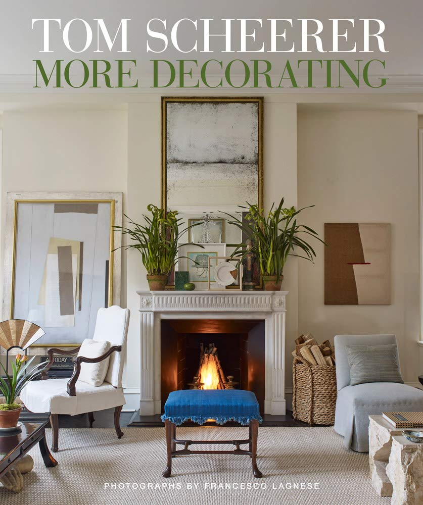 Book cover Tom Scheerer More Decorating - Timeless Tastemaker Trifecta: Lisa Fine, Tom Scheerer and Miguel Flores-Vianna...in case you admire sophisticated design.