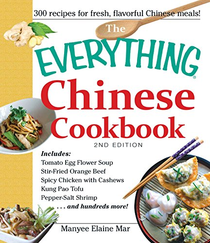 The Everything Chinese Cookbook: Includes Tomato Egg Flower Soup, Stir-Fried Orange Beef, Spicy Chicken with Cashews, Kung Pao Tofu, Pepper-Salt Shrimp, and hundreds more! ()