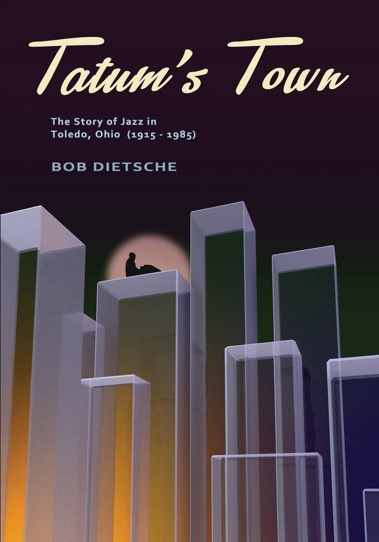 Download Tatum's Town: The Story of Jazz in Toledo, Ohio (1915-1985) pdf