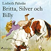 Britta, Silver och Billy (Britta och Silver 8)   Lisbeth Pahnke