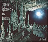Hidden Splendors of the Yucatan, Lalo Fiorelli, 097172282X