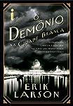 O Demônio na Cidade Branca: Assassinato, magia e loucura na feira que transformou os Estados Unidos