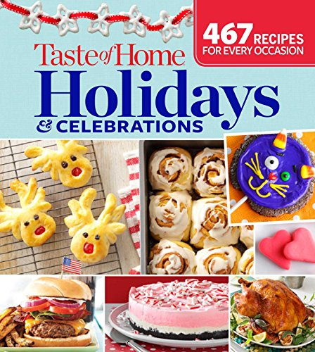 Taste of Home Holidays & Celebrations: 467 Recipes For Every Occassion -