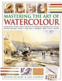 img - for Mastering the Art of Watercolour: Mixing Paint - Brush Strokes, Gouache, Masking Out, Glazing, Wet Into Wet, Drybrush Painting, Washes, Using Resists, Sponging, Light To Dark, Sgraffito book / textbook / text book