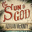 The Sun Is God Audiobook by Adrian McKinty Narrated by Gerard Doyle