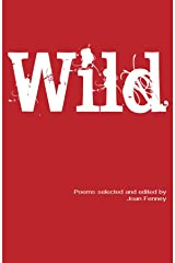 Wild: Poems selected and edited by Joan Fenney Kindle Edition