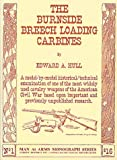 The Burnside Breech Loading Carbines, Edward A. Hull, 0917218221