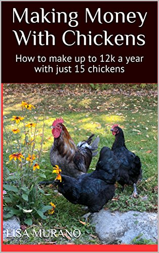 Making Money With Chickens: How to make up to 12k a year with just 15 chickens