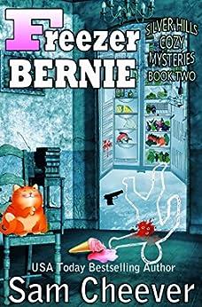 Freezer Bernie (Silver Hills Cozy Mysteries Book 2) by [Cheever, Sam]