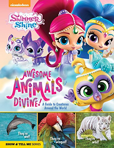 Shimmer and Shine: Awesome Animals Divine!: A Guide to Creatures Around the World (Show & Tell Me)