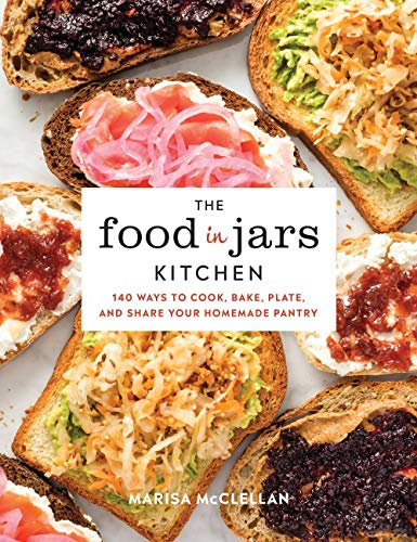 - The Food in Jars Kitchen: 140 Ways to Cook, Bake, Plate, and Share Your Homemade Pantry