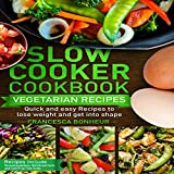 Slow Cooker Cookbook: Quick and Easy Vegetarian Recipes to Lose Weight and Get into Shape: Easy, Healthy, and Delicious Low Carb Slow Cooker Series, Volume 4