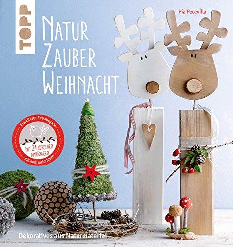 NaturZauber Weihnacht. Erweiterte Neuausgabe  Dekoratives Aus Naturmaterial. Mit Liebevoll Gestalteten Adventskalenderzahlen Zum Herausnehmen