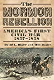 The Mormon Rebellion: America's First Civil War, 1857–1858