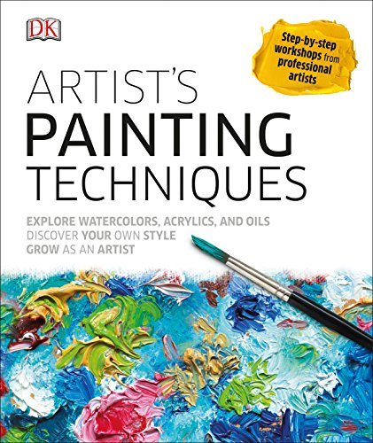 Artist's Painting Techniques: Explore Watercolors, Acrylics, and Oils; Discover Your Own Style; Grow as an Art (Painting Beginners Acrylic)