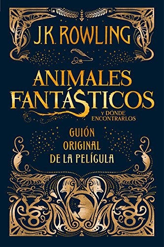 Animales fantasticos y donde encontrarlos - guion cinematografico (Spanish Edition) [J. K. Rowling] (Tapa Dura)