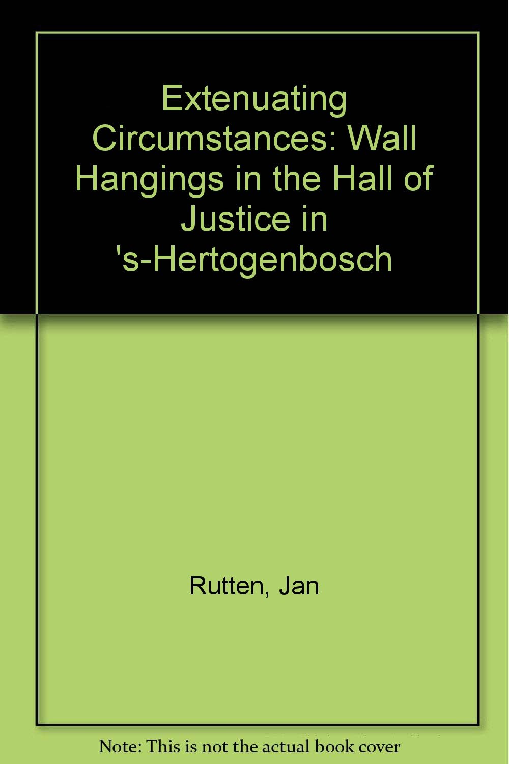 Extenuating Circumstances: Wall Hangings in the Hall of Justice in 's-Hertogenbosch (Dutch Edition)