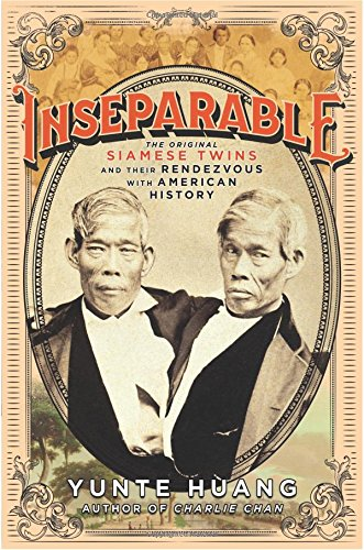 Inseparable: The Original Siamese Twins and Their Rendezvous with American History cover