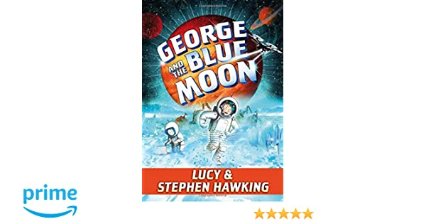 Amazon george and the blue moon georges secret key amazon george and the blue moon georges secret key 9781481466301 stephen hawking lucy hawking garry parsons books fandeluxe Choice Image