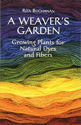 A Weaver's Garden: Growing Plants for Natural Dyes and Fibers by Rita Buchanan (1999-05-13)