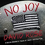 No Joy: A Recon Marine's Tales of (Self) Destruction | David Rose