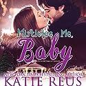 Mistletoe Me, Baby Audiobook by Katie Reus Narrated by Sophie Eastlake