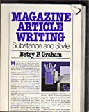 Magazine Article Writing : Substance and Style, Graham, 0030471567