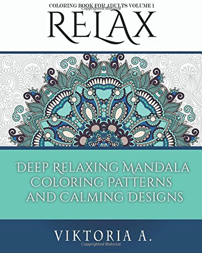 Read Online Relax: Deep Relaxing Mandala Coloring Patterns and Calming Designs (Adult Coloring Book) (Volume 1) ebook