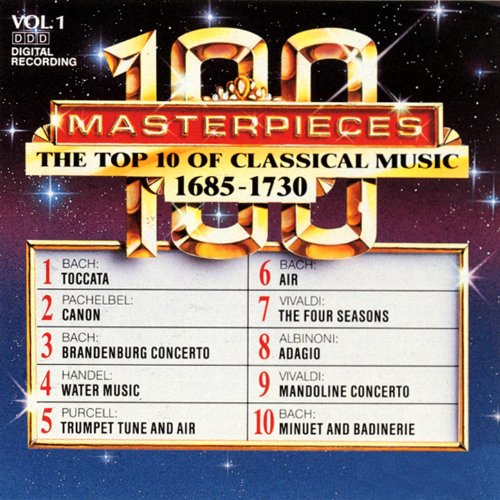 100 Masterpieces, Vol.1 - The Top 10 Of Classical Music: 1685 - 1730