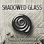 Shadowed Glass: The Lost Shards Book 3 | Charlie Pulsipher