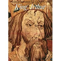 King Arthur: The Dream of a Golden Age (Art and Imagination)