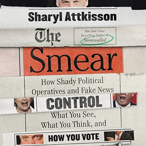 The Smear: How Shady Political Operatives and Fake News Control What You See, What You Think, and How You Vote Audiobook [Free Download by Trial] thumbnail