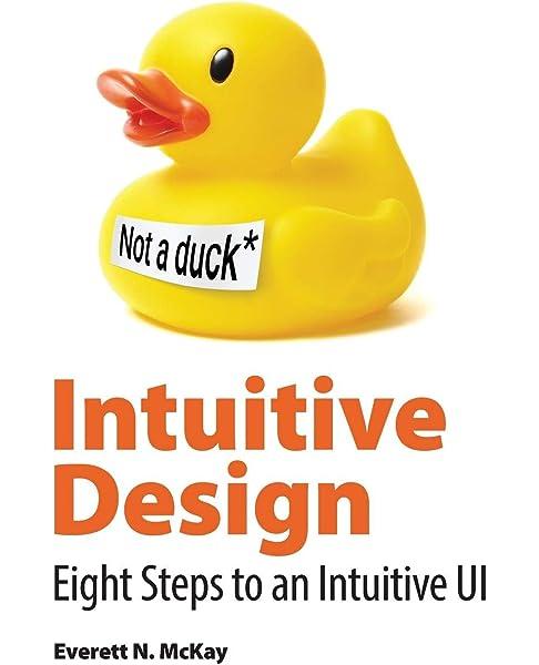 Intuitive Design Eight Steps To An Intuitive Ui Mckay Everett N Nance Rob Musgrave Devon Hersh Jodi 9780999612507 Amazon Com Books