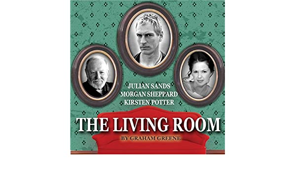 Amazon The Living Room Audible Audio Edition Graham Greene Julian Sands Kirsten Potter Morgan Sheppard Judy Geeson LA Theatre Works Books