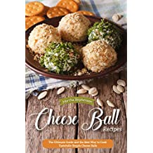 Cheese Ball Recipes: The Ultimate Guide and the Best Way to Cook Tastefully Simple Cheese Balls