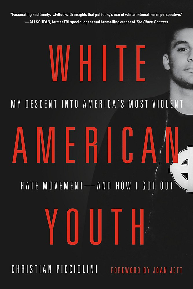 White American Youth: My Descent into America's Most Violent Hate Movement — and How I Got Out