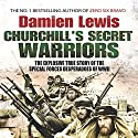 Churchill's Secret Warriors: The Explosive True Story of the Special Forces Desperadoes of WWII Hörbuch von Damien Lewis Gesprochen von: Nigel Carrington