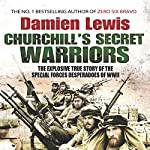 Churchill's Secret Warriors: The Explosive True Story of the Special Forces Desperadoes of WWII | Damien Lewis