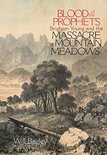 Blood of the Prophets: Brigham Young and the Massacre at Mountain Meadows