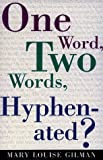 One Word, Two Words, Hyphenated?, Gilman, Mary L., 1881859010