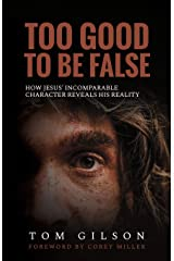 Too Good to Be False: How Jesus' Incomparable Character Reveals His Reality Paperback