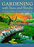 Gardening with trees and shrubs in Ontario, Quebec and the Northeastern U.S., Trevor J. Cole, 1551104008