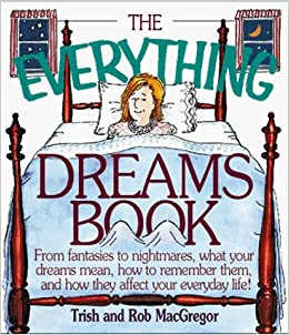 The Everything Dreams Book: From Fantasies to Nightmares, What Your Dreams Mean, How to Remember Them, and How They Affect Your Everyday Life (Everything (New Age)) by T. J. MacGregor (1997-10-02)