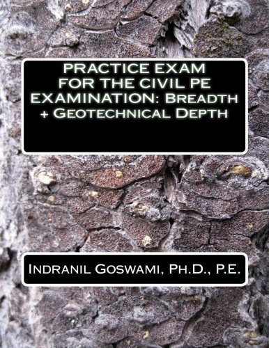 Practice Exam for the Civil PE Exam: BREADTH + GEOTECHNICAL DEPTH (Sample Exams for the Civil PE Exam - 2015) (Volume 2)