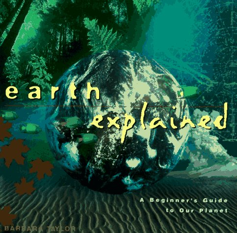 Earth Explained: A Beginner's Guide to Our Planet (Henry Holt Reference Book)